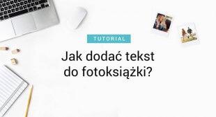Jak dodać tekst do fotoksiążki?