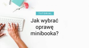 Jak wybrać oprawę minibooka?