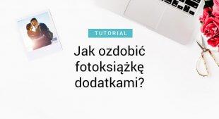 Jak ozdobić fotoksiążkę dodatkami?