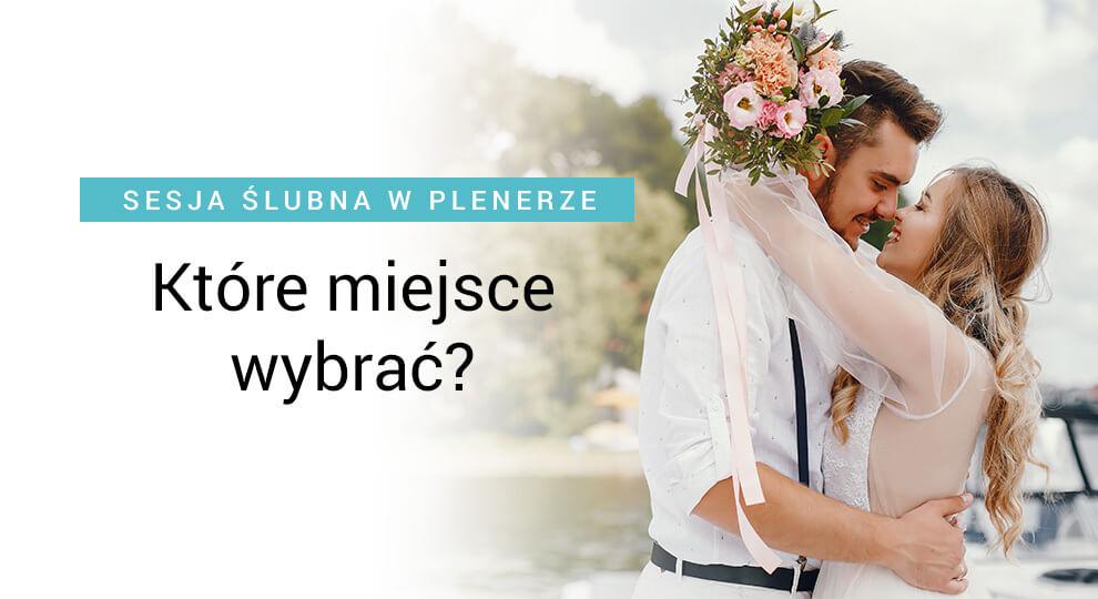 Plener ślubny - jakie miejsce wybrać?